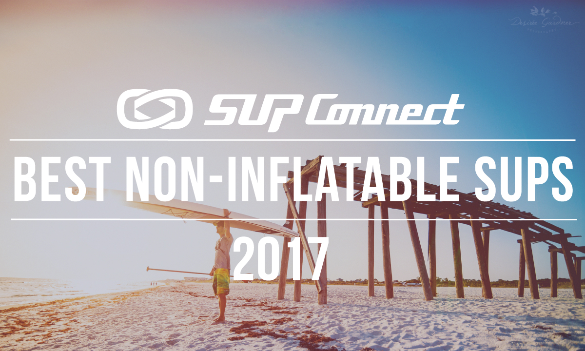 best non inflatable stand up paddle boards 2017