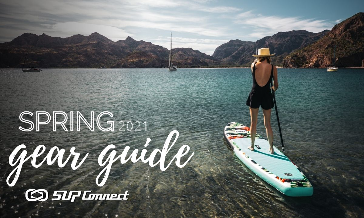 Spring 2021 SUP Gear Guide