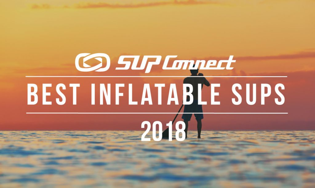 Best Inflatable Stand Up Paddle Boards 2018